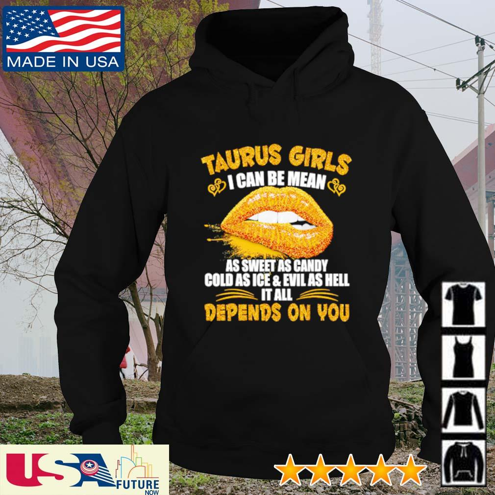 Taurus girls I can be mean as sweet as candy cold as ice and evil as hell it all depends on you s hoodie