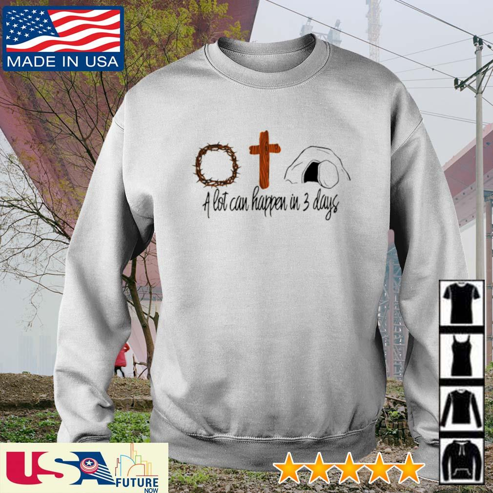A lot can happen in 3 days crown of thorns cross s sweater