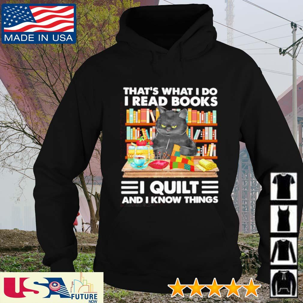 Cat black that's what I do I read books I quilt and I know things s hoodie