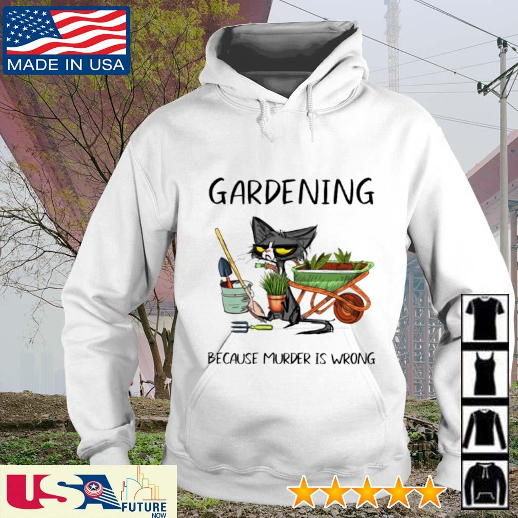 Cat gardening because murder is wrong s hoodie
