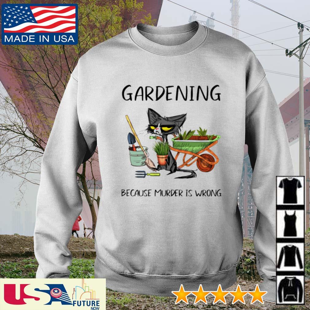 Cat gardening because murder is wrong s sweater