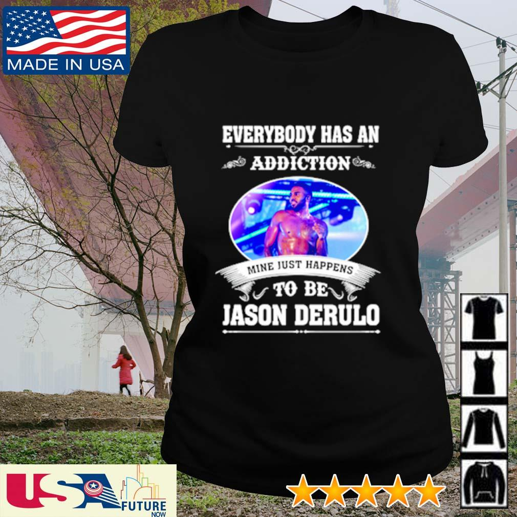 Everybody has an addiction mine just happens to be Jason Derulo s ladies-tee