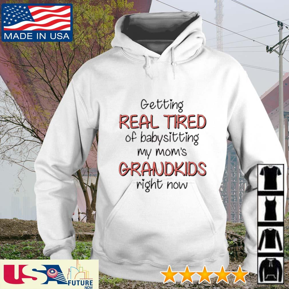 Getting real tired of babysitting my mom's grandkids right now s hoodie