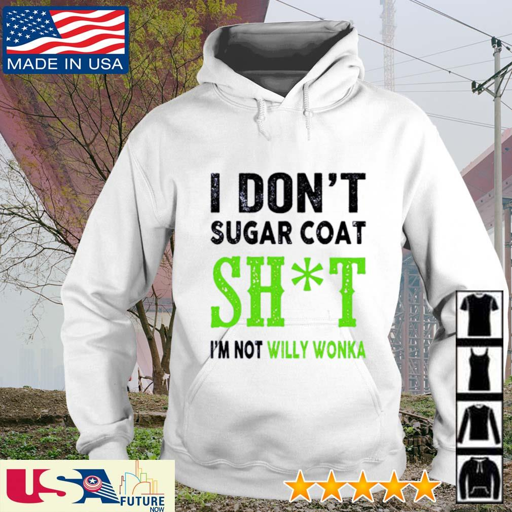 I don't sugar coat shit I'm not Willy Wonka s hoodie