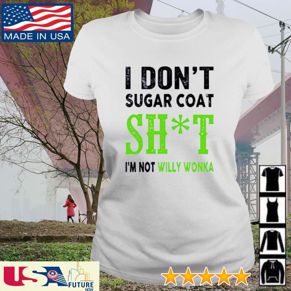 I don't sugar coat shit I'm not Willy Wonka s ladies-tee