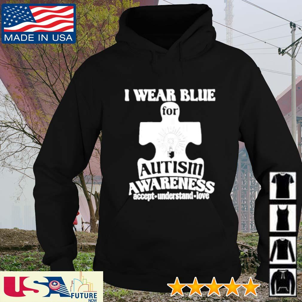 I wear blue for autism awareness accept understand love s hoodie