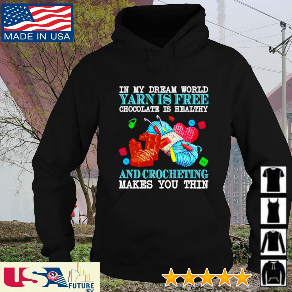 In my dream world yarn is free chocolate is healthy and crocheting makes you thin s hoodie