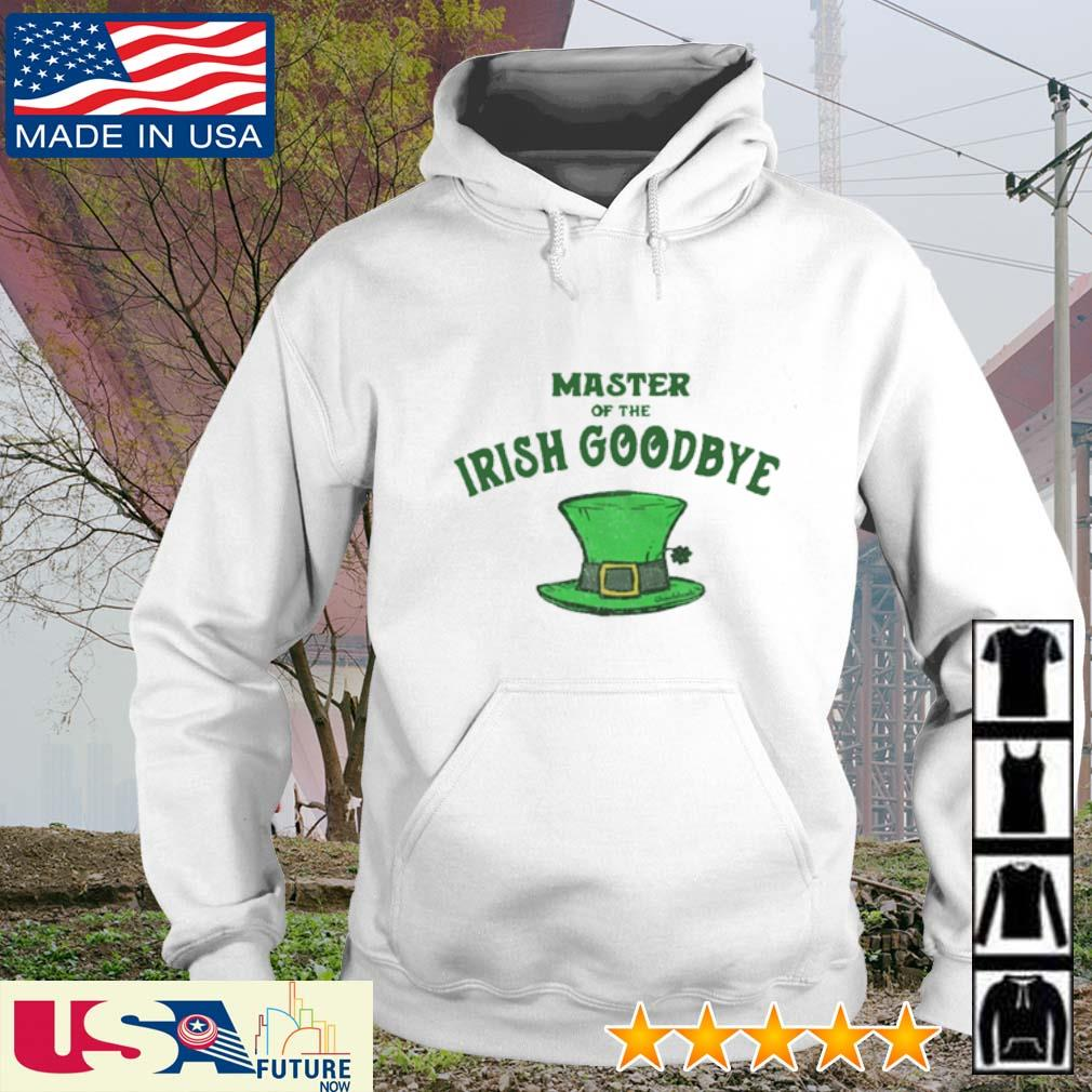 Master of the Irish Goodbye St. Patrick's Day s hoodie