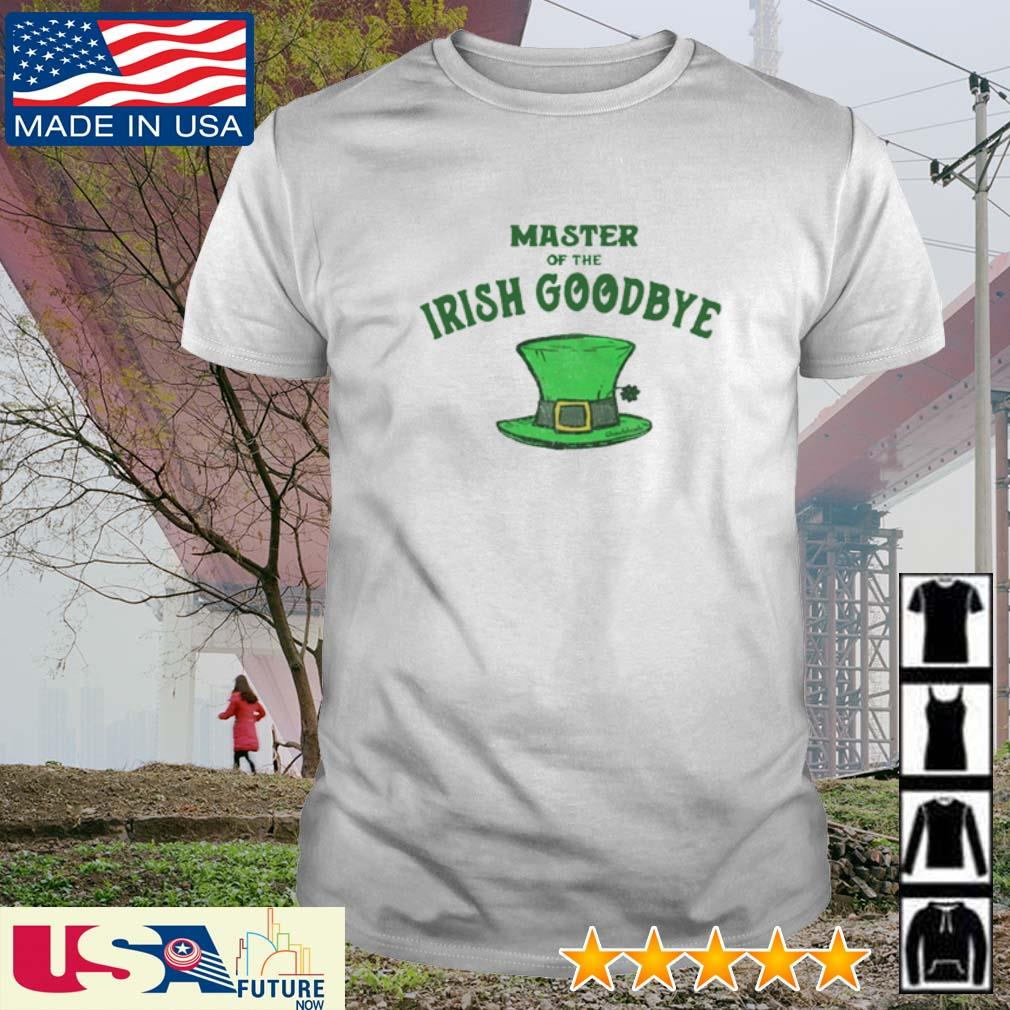 Master of the Irish Goodbye St. Patrick's Day shirt