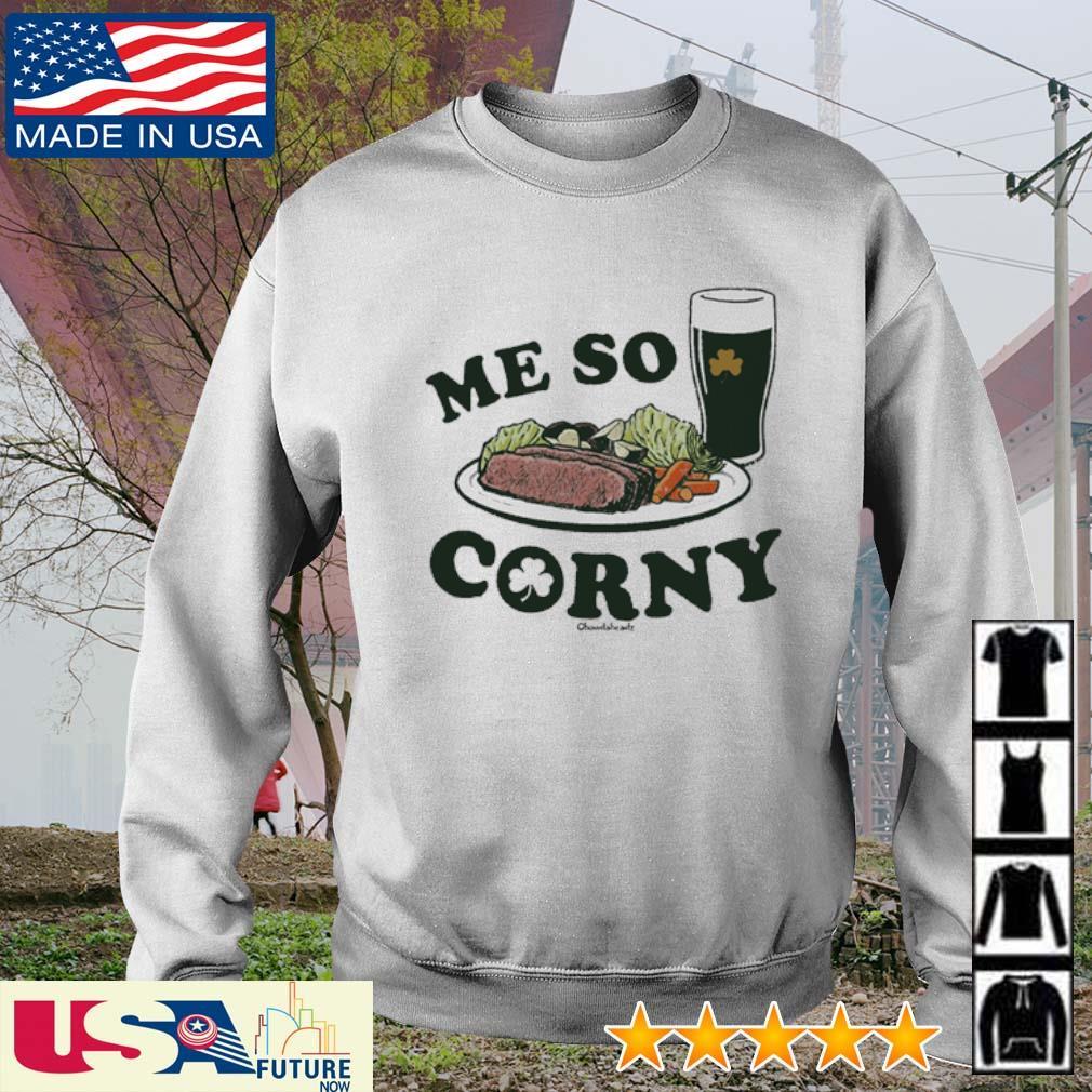 Me so corny chowdaheadz St. Patrick's Day s sweater
