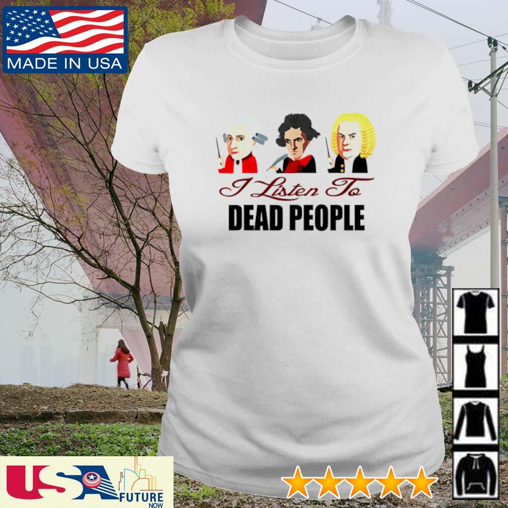 Mozart Beethoven Bach Dead People Classical Music I listen to dead people s ladies-tee