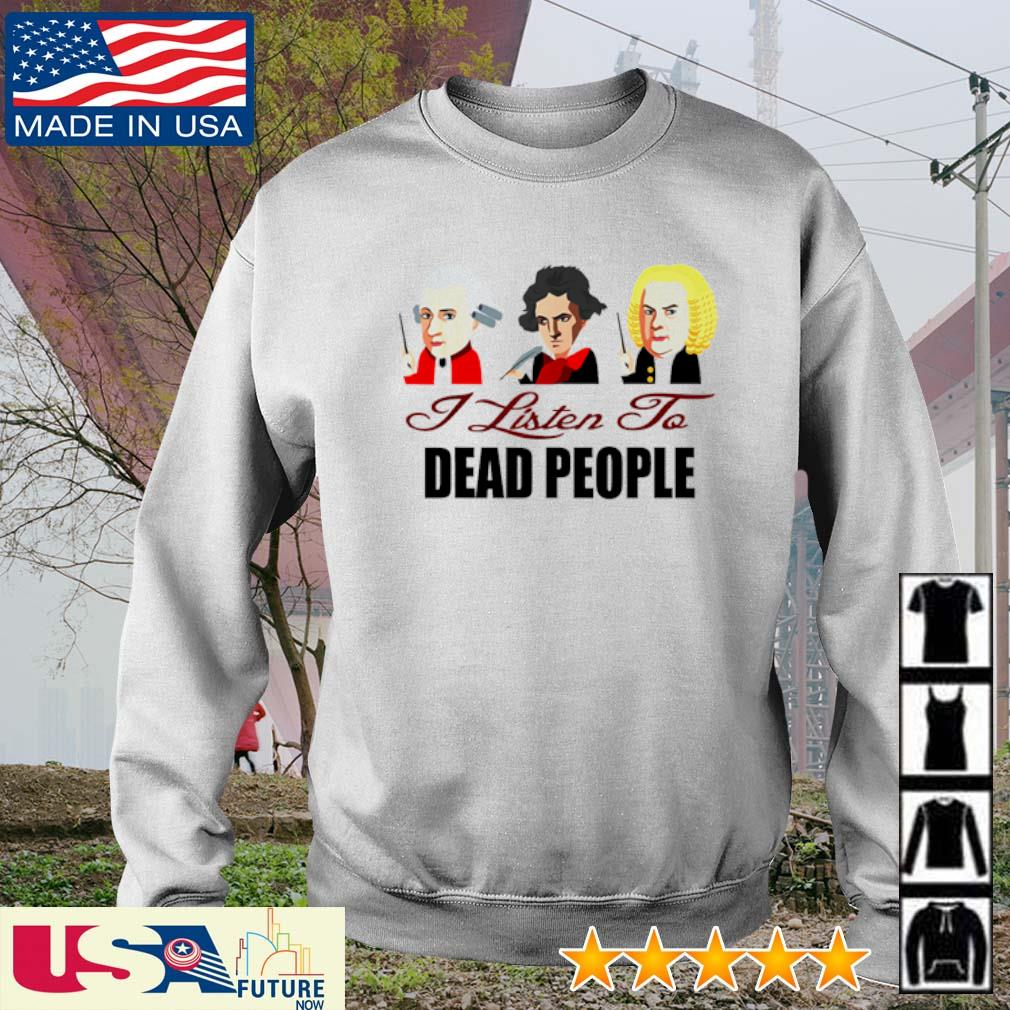 Mozart Beethoven Bach Dead People Classical Music I listen to dead people s sweater