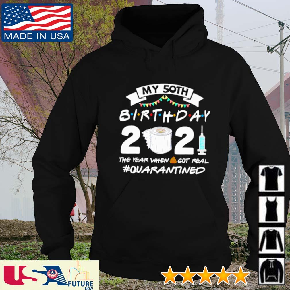 My 50th birthday 2021 the year when shit got real #quarantined s hoodie