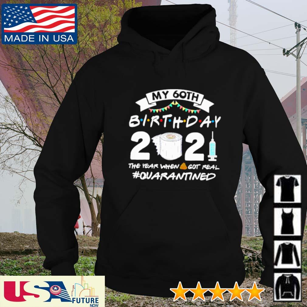 My 60th birthday 2021 the year when shit got real #quarantined s hoodie