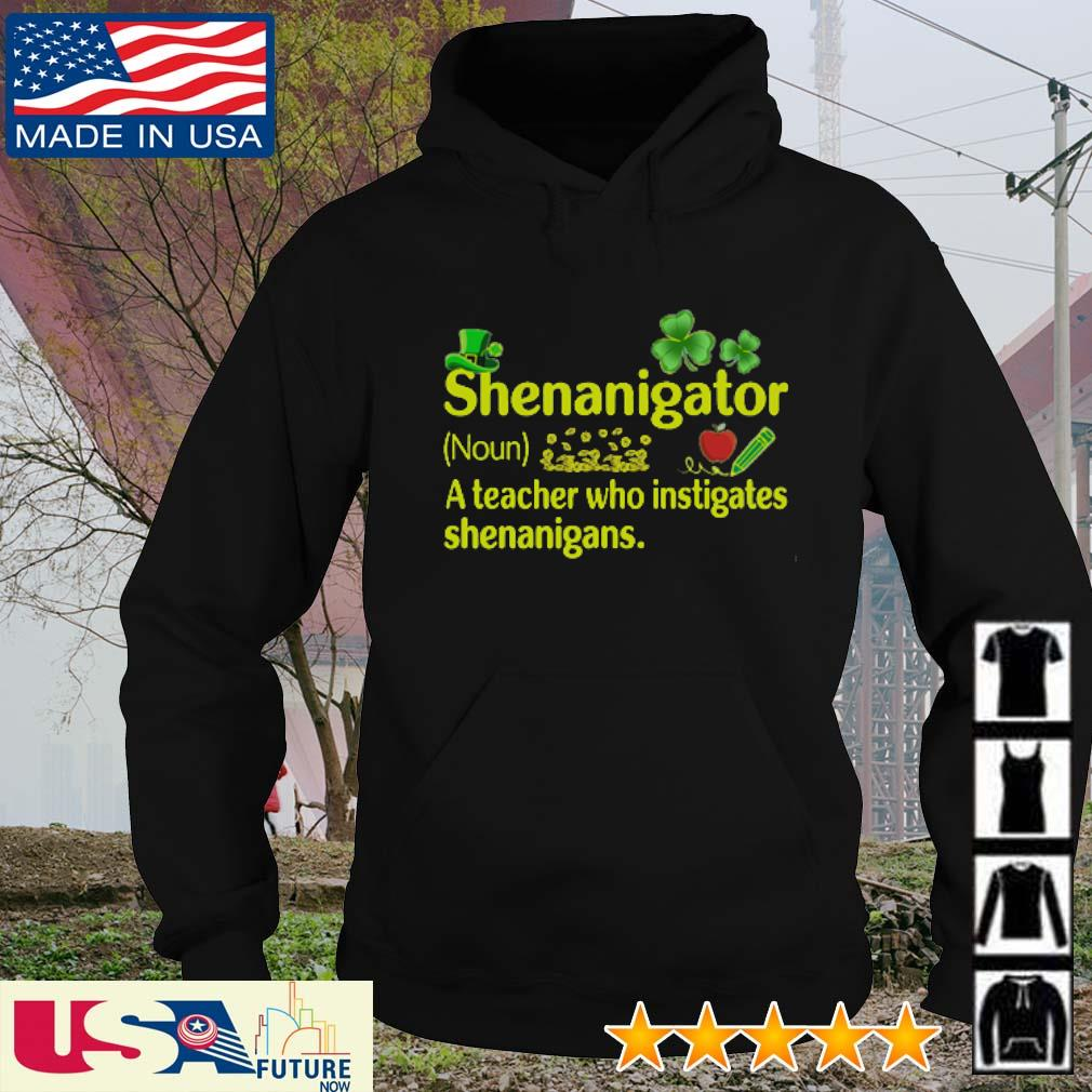 Shenanigator definition meaning a teacher who instigates shenanigans St. Patrick's Day s hoodie