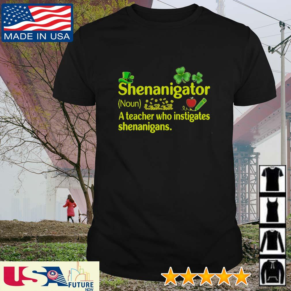 Shenanigator definition meaning a teacher who instigates shenanigans St. Patrick's Day shirt