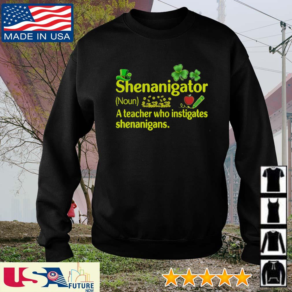 Shenanigator definition meaning a teacher who instigates shenanigans St. Patrick's Day s sweater