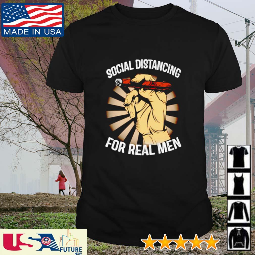 Social distancing for real men shirt