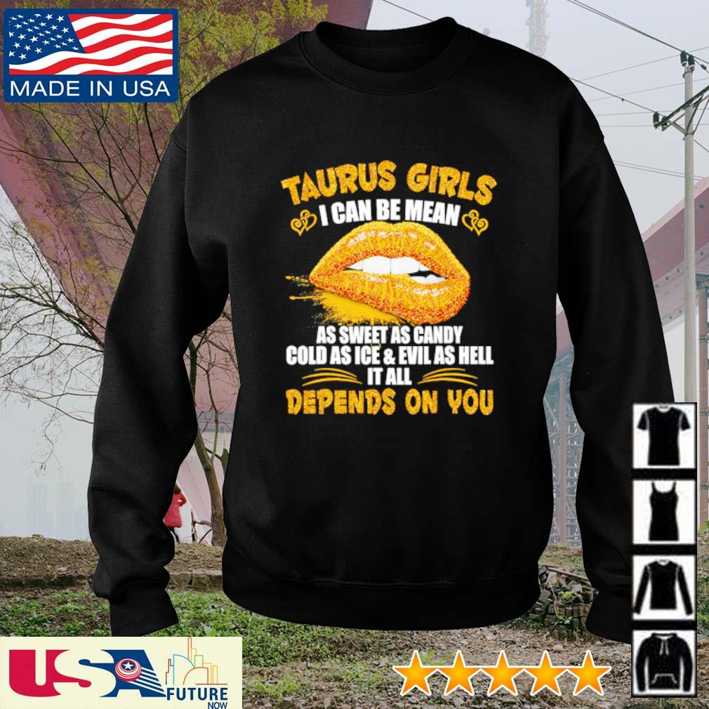 Taurus girls I can be mean as sweet as candy cold as ice and evil as hell it all depends on you s sweater