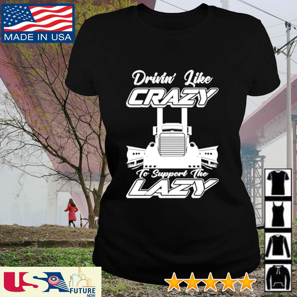 Truck drinin' like crazy to support the lazy s ladies-tee
