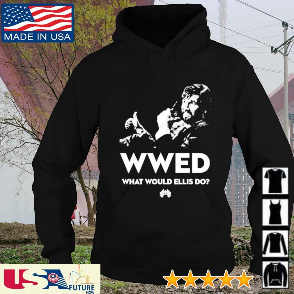 WWED what would Ellis do s hoodie