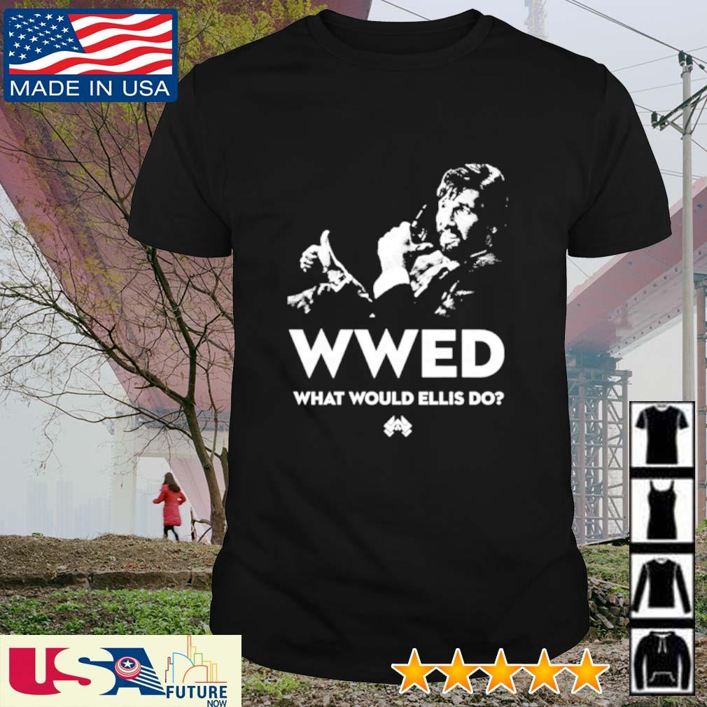 WWED what would Ellis do shirt