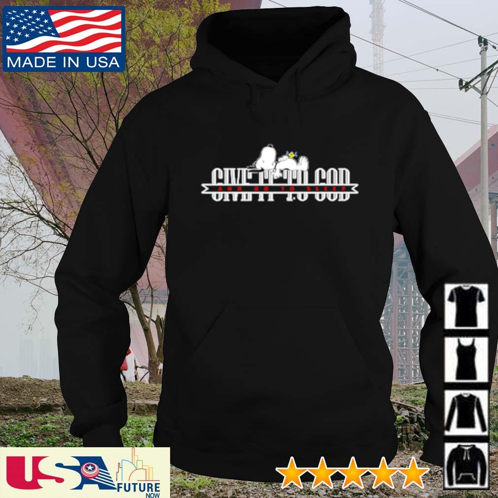 Snoopy and Woodstock give it to god and go to sleep s hoodie