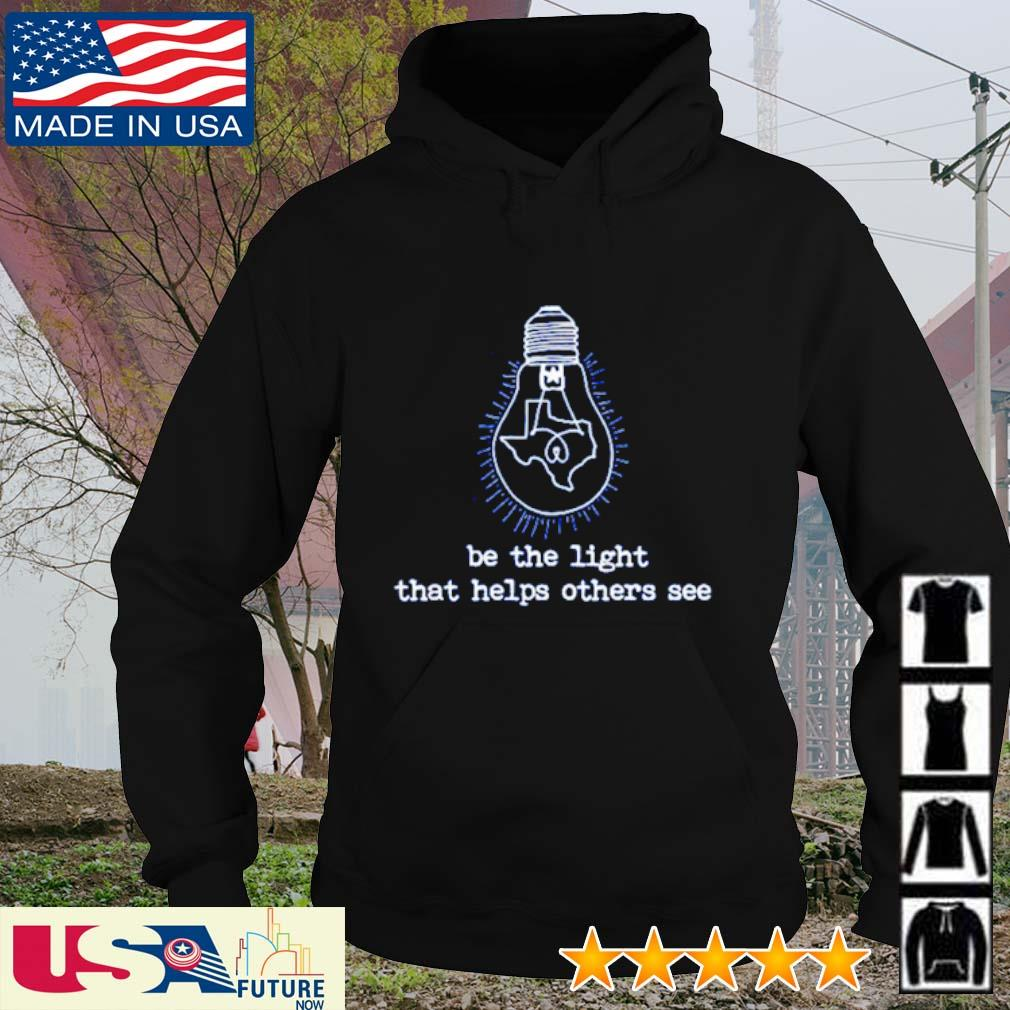 Be the light that helps others see Texas s hoodie