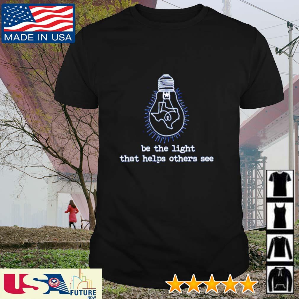 Be the light that helps others see Texas shirt