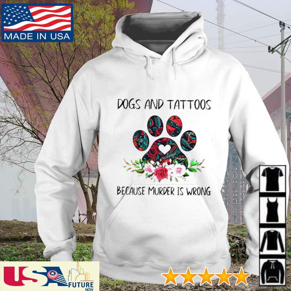 Dogs and tattoos because murder is wrong s hoodie