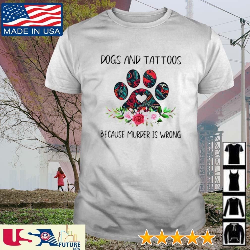 Dogs and tattoos because murder is wrong shirt