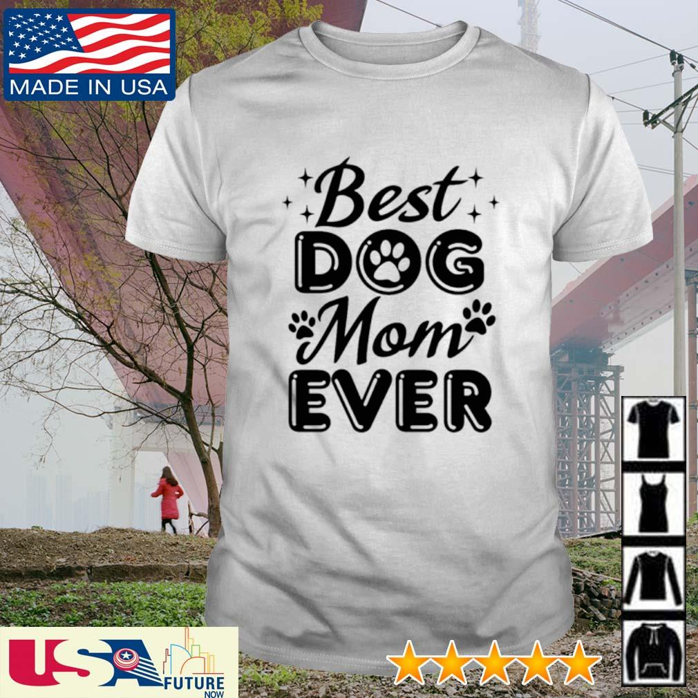 Best dog mom ever shirt
