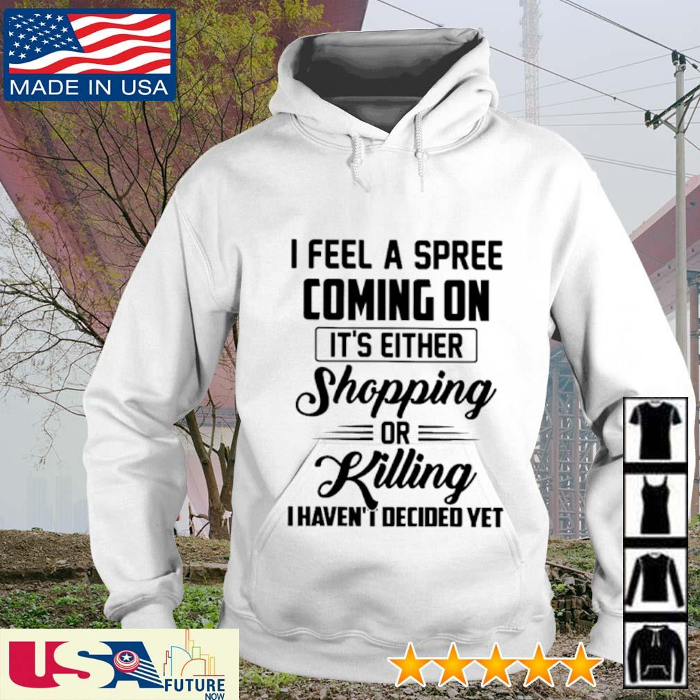 I feel a spree coming on It's either shopping or killing I haven't I decided yet s hoodie
