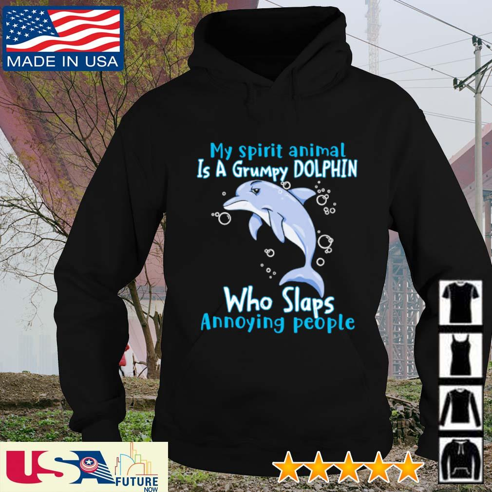 My spirit animal is a grumpy Dolphin who slaps annoying people s hoodie