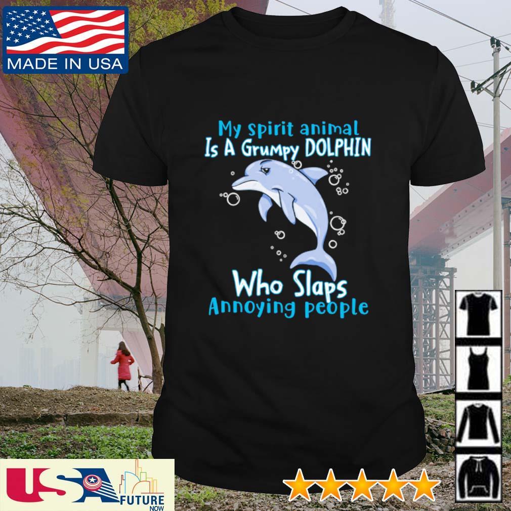 My spirit animal is a grumpy Dolphin who slaps annoying people shirt