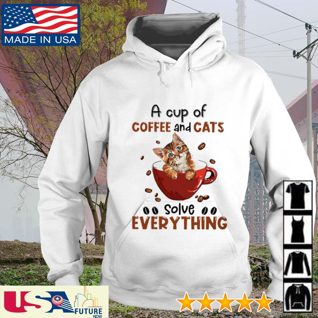 A cup of Coffee and Cats solve everything s hoodie