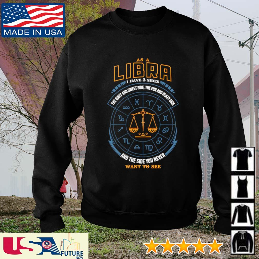 As a Libra I have 3 sides the quiet and sweet side the fun and crazy side and the side you never want to see s sweater