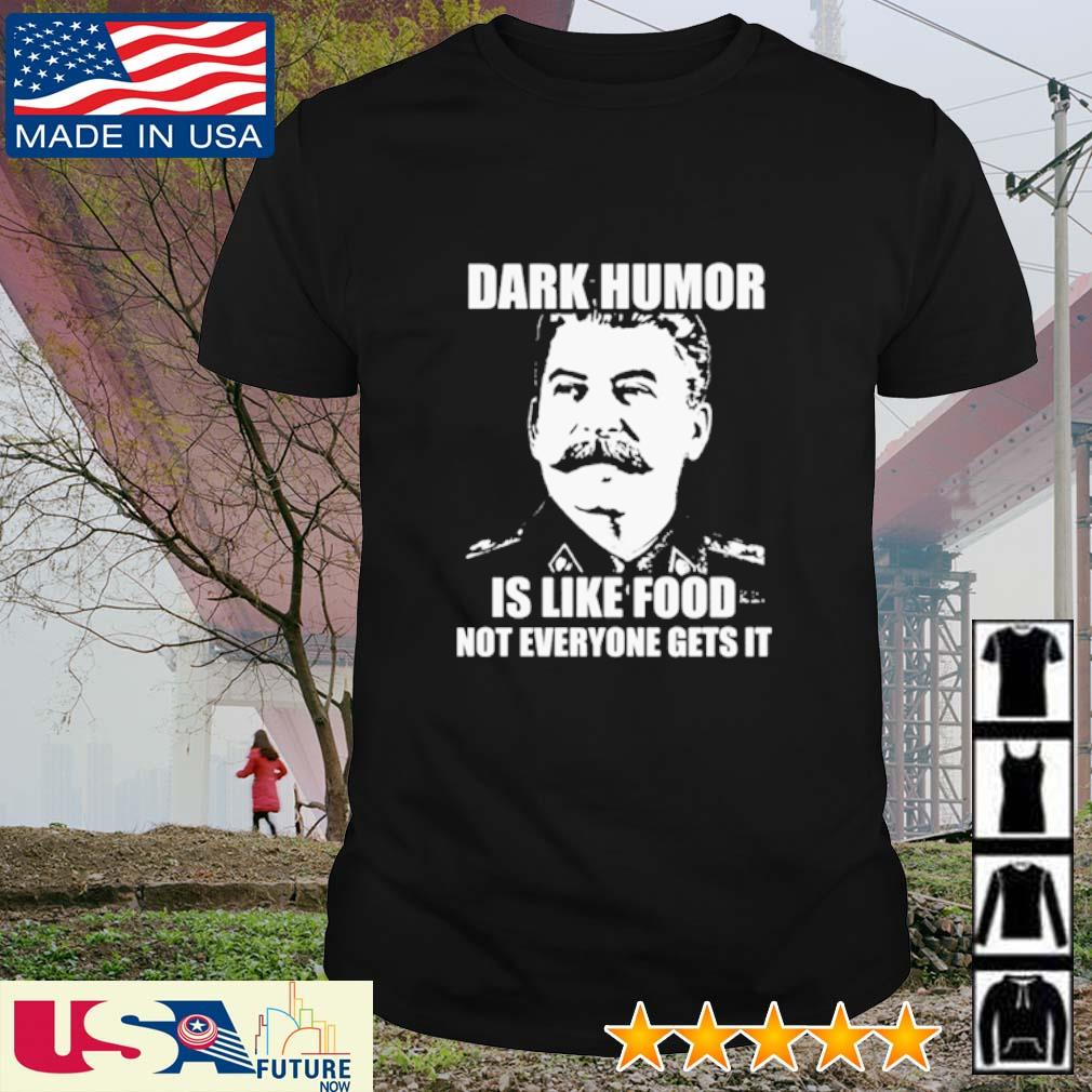 Awesome Dark Humor is like food not everyone gets it shirt