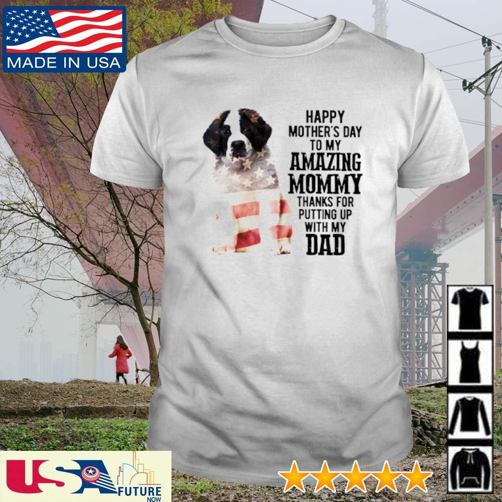 Bernard Dog America Flag Happy Mother's Day to my amazing mommy thanks for putting up with my dad shirt