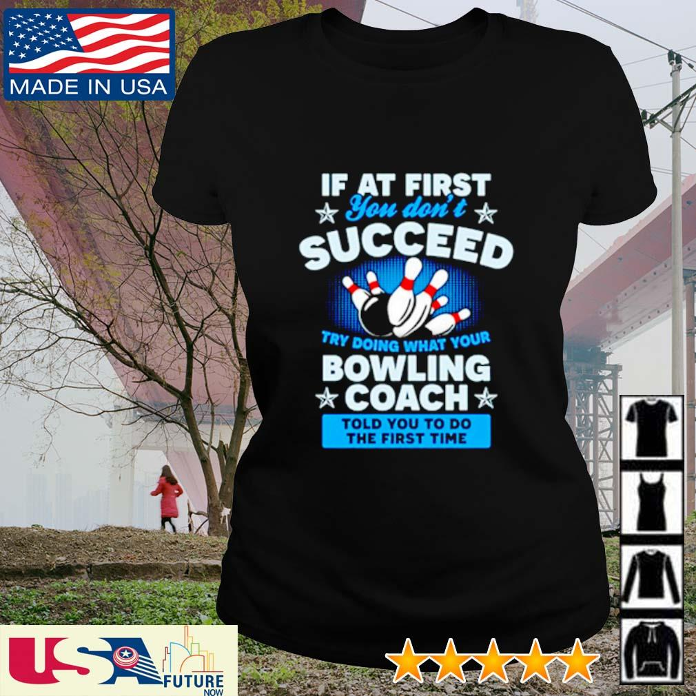 Bowling if at first you don't succeed try doing what your bowling coach told you to do the first time s ladies-tee