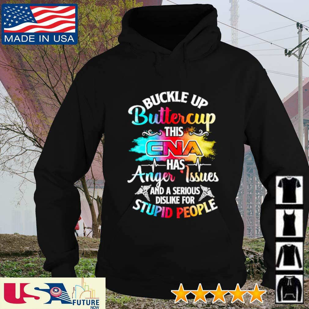 Buckle up buttercup this CNA has anger issues and a serious dislike for stupid people s hoodie