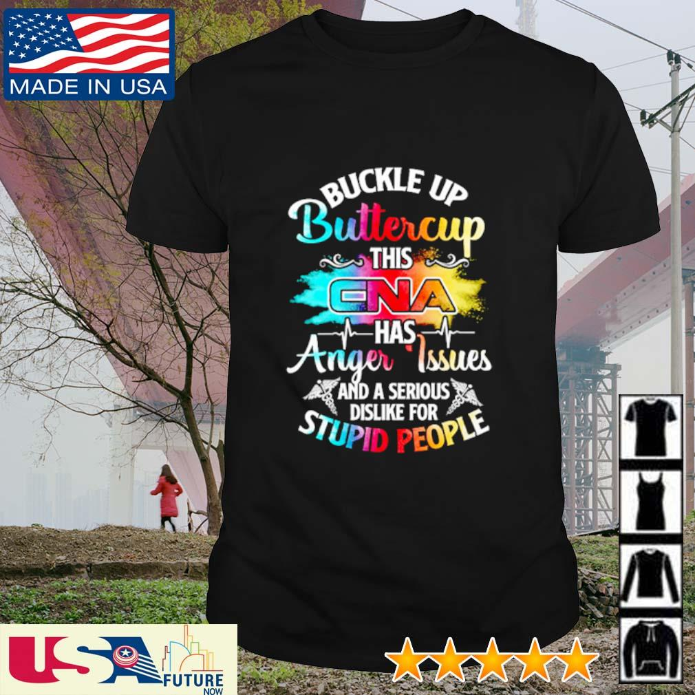 Buckle up buttercup this CNA has anger issues and a serious dislike for stupid people shirt