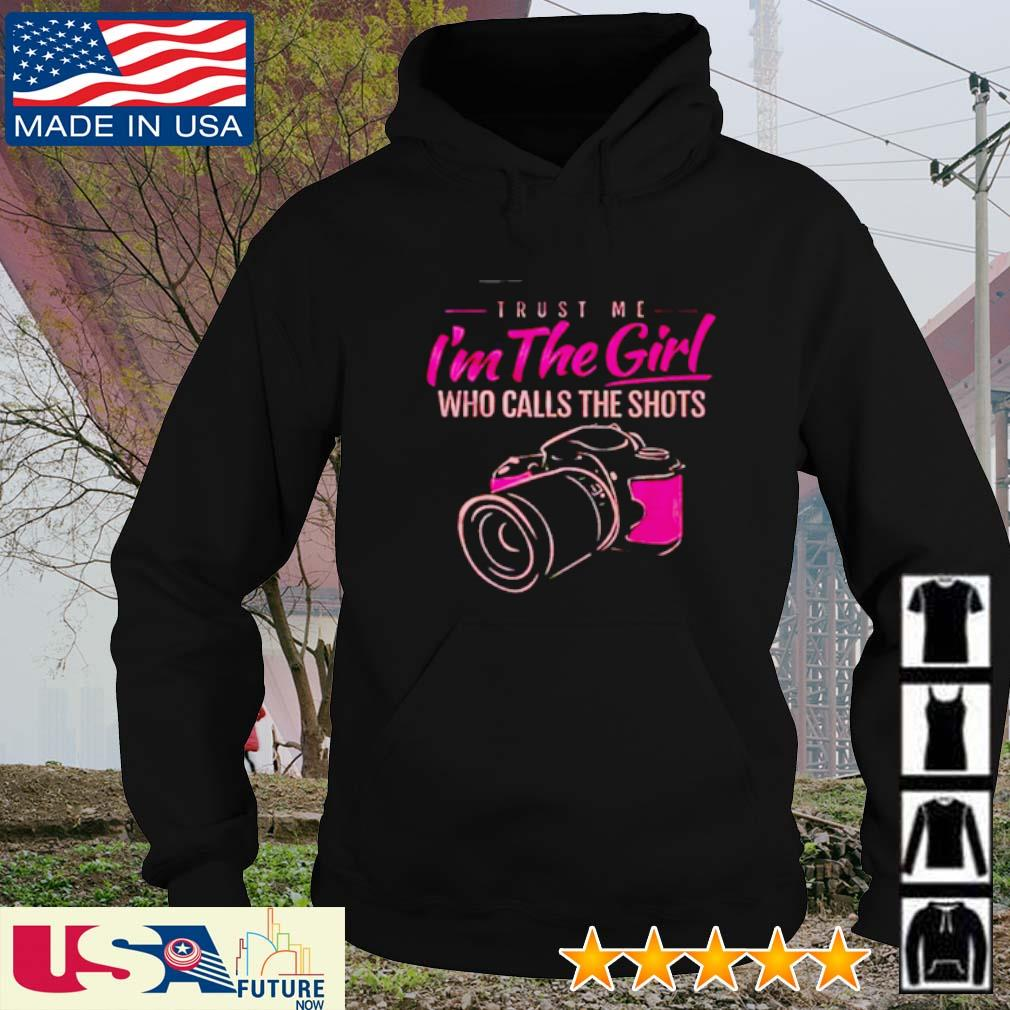 Camera trust me I'm the girl who calls the shots s hoodie