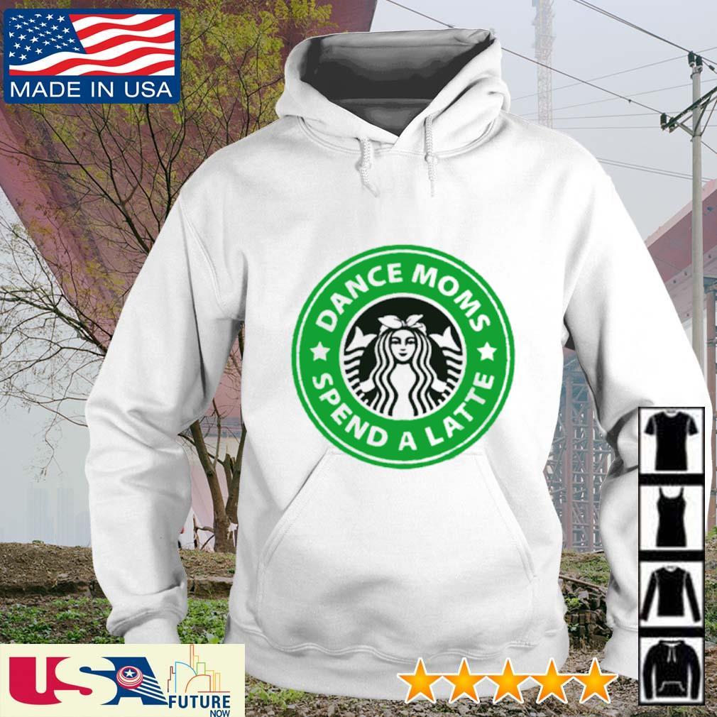 Dance moms spend a latte Starbucks s hoodie