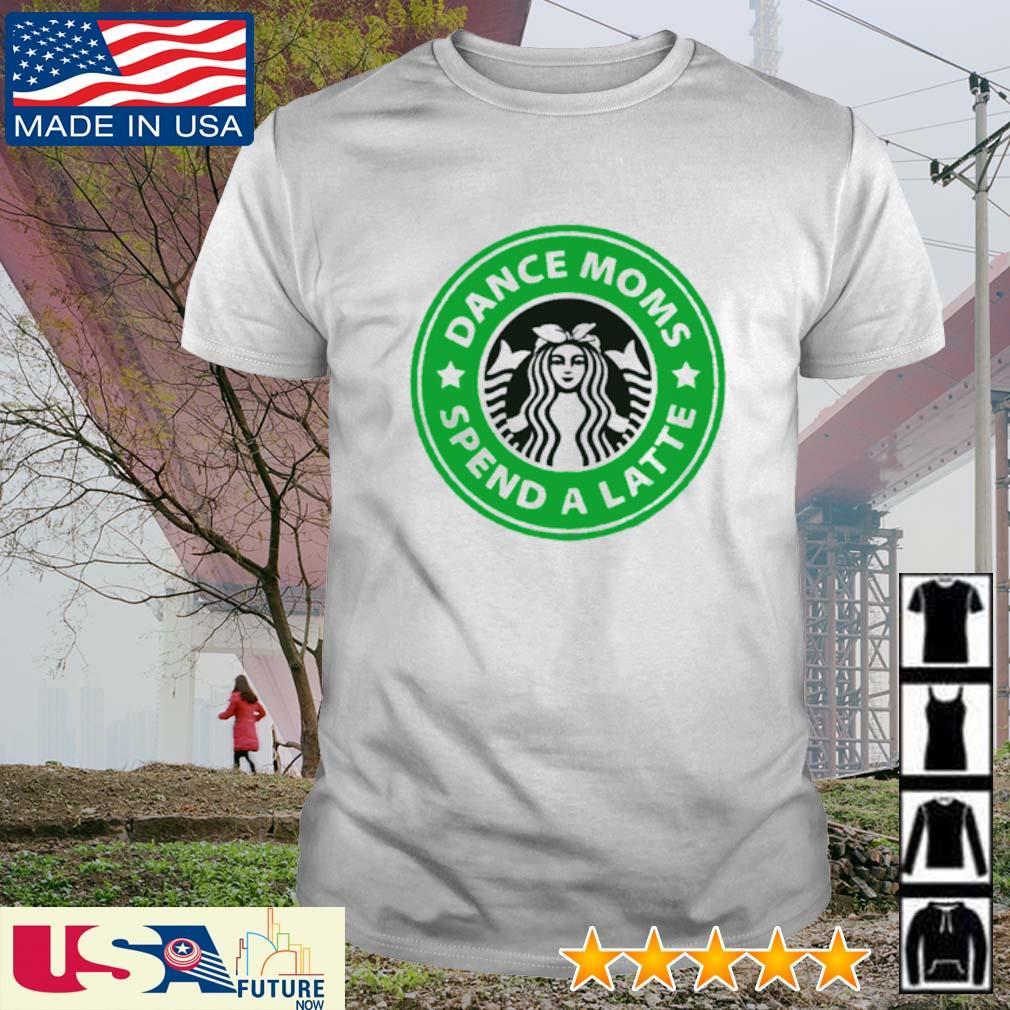 Dance moms spend a latte Starbucks shirt