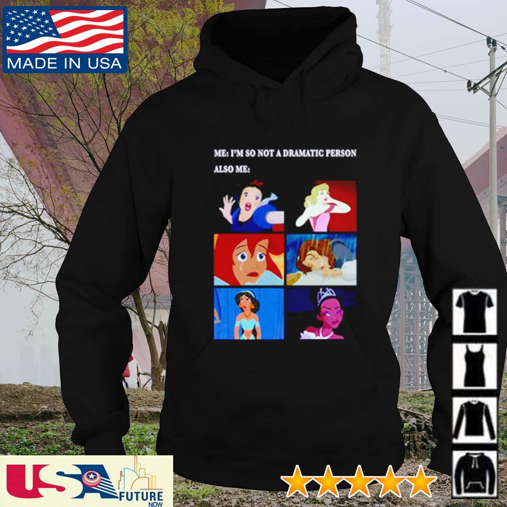 Disney Princess me I'm so not a dramatic person also me s hoodie