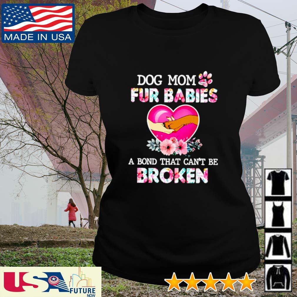 Dog mom and fur babies a bond that can't be broken s ladies-tee