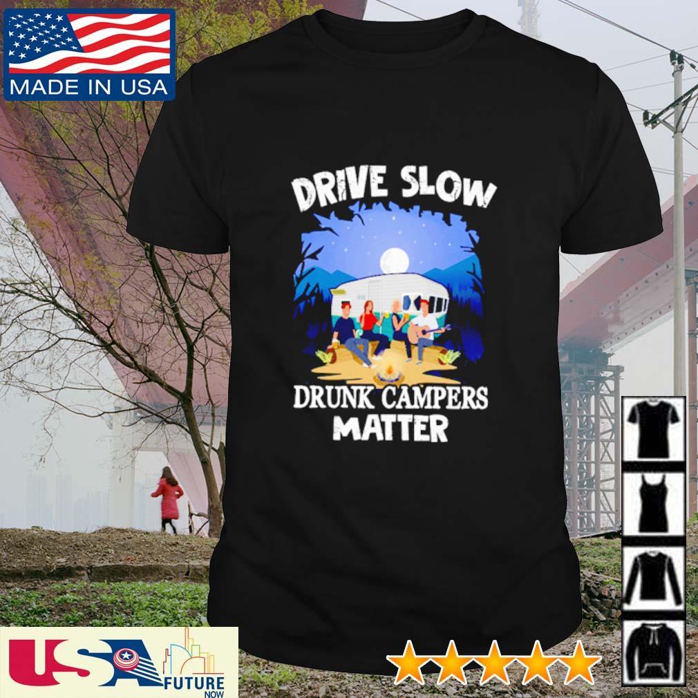 Friends drive slow drunk campers matter shirt