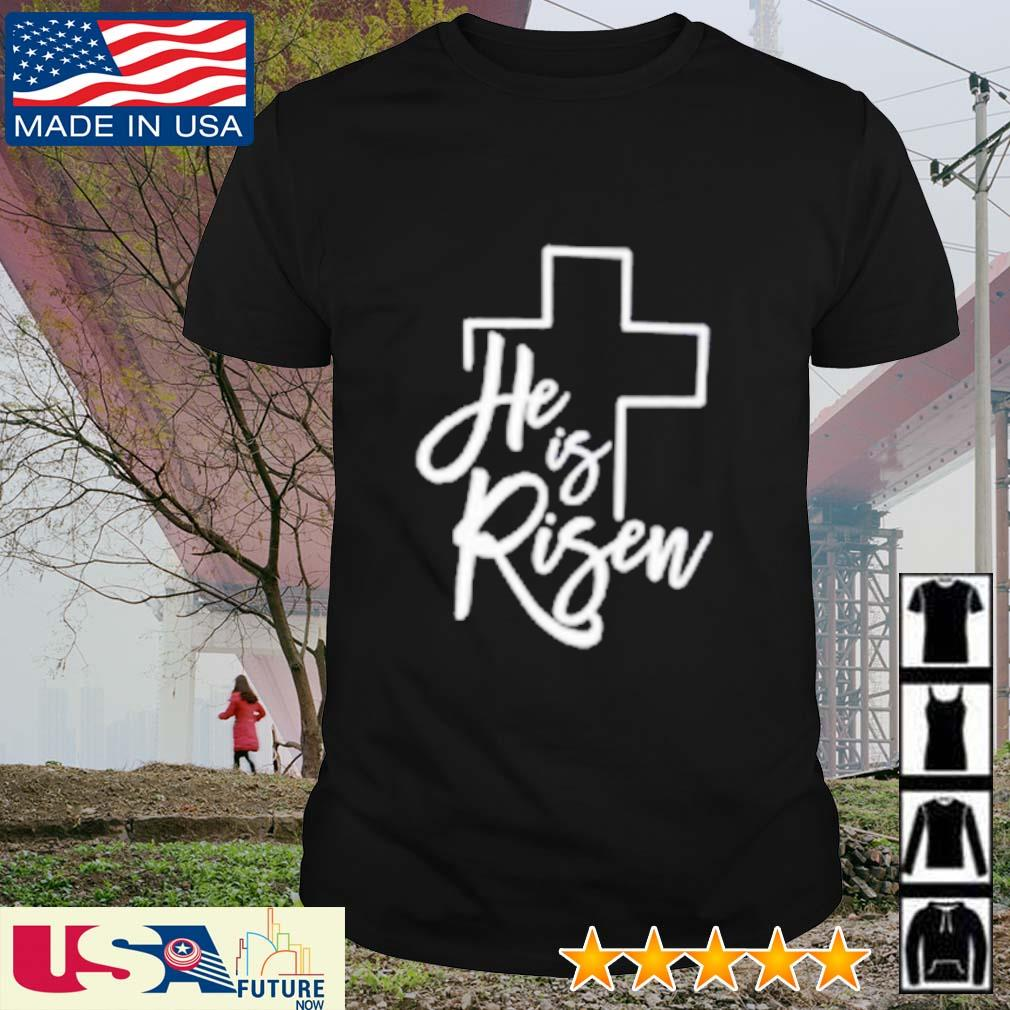 God he is risen shirt