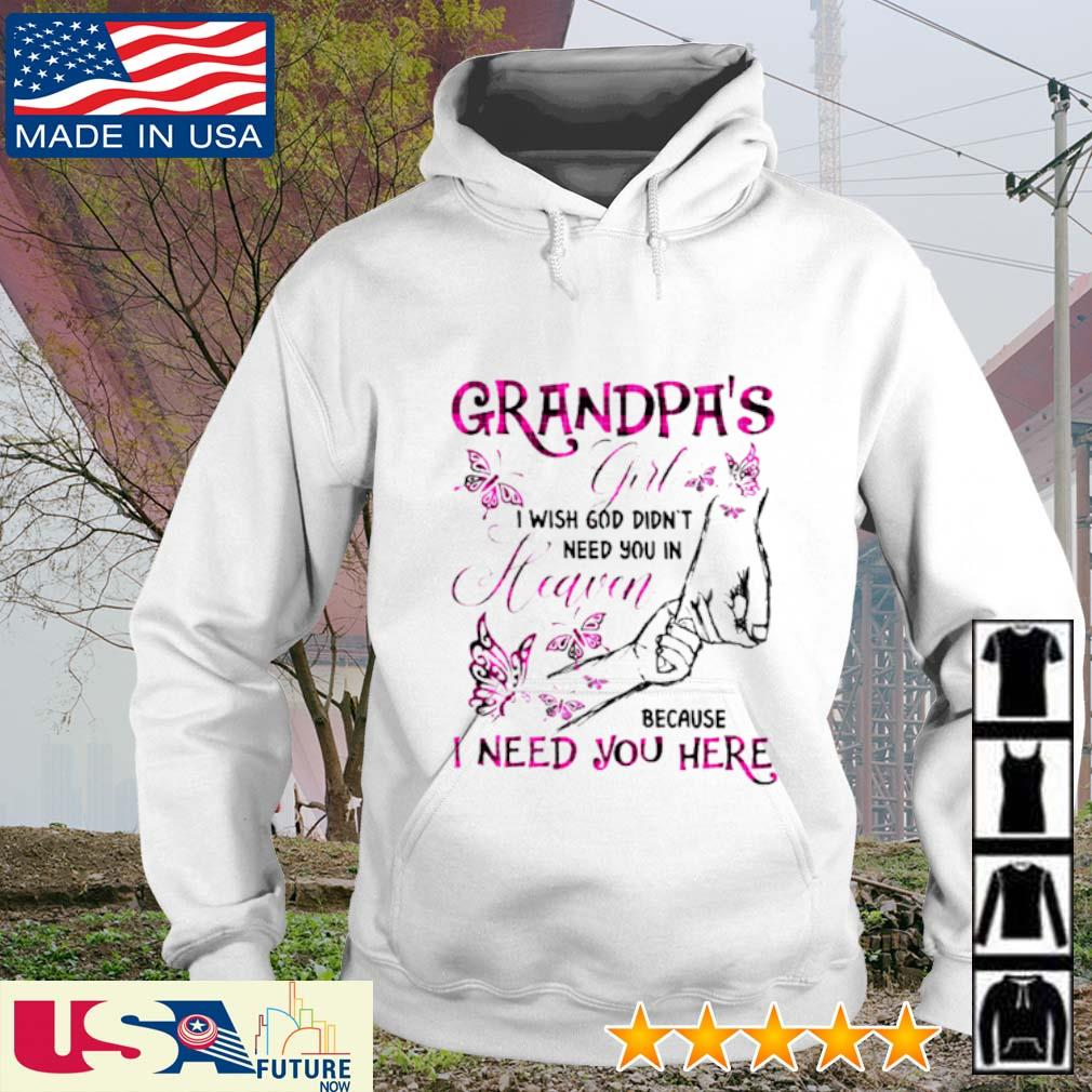 Grandpa's girl I wish god didn't you in heaven because I need you here s hoodie